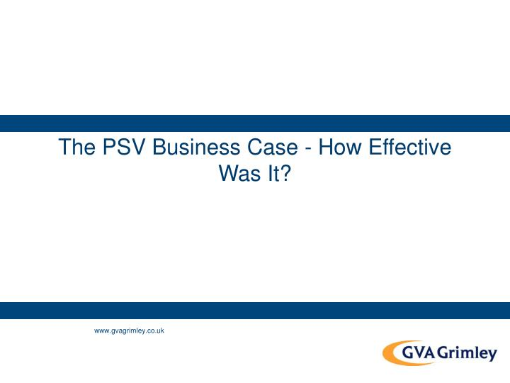 The PSV Business Case - How Effective  Was It?