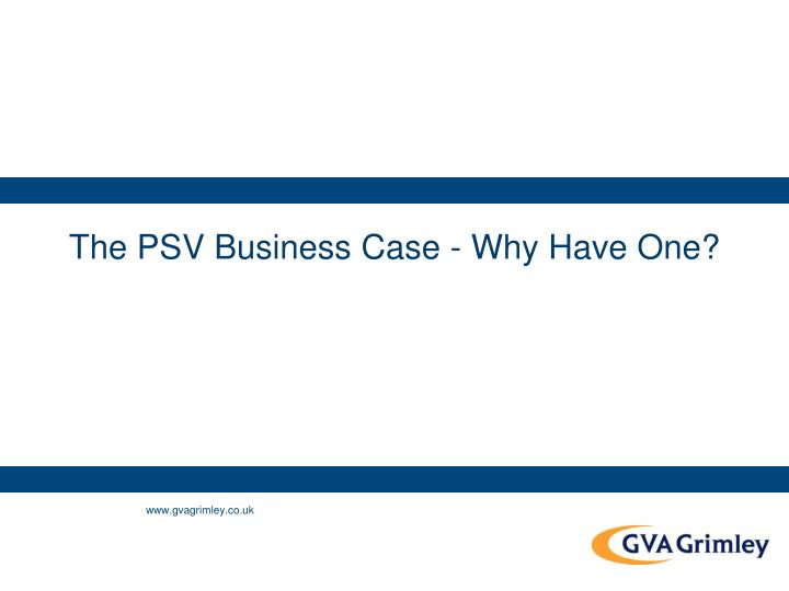 The PSV Business Case - Why Have One?