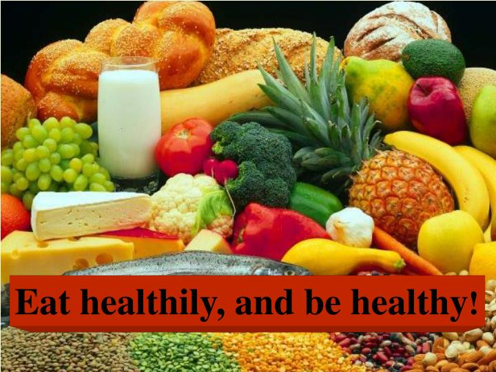 Eat healthily, and be healthy