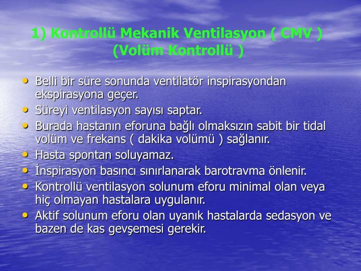 1) Kontrollü Mekanik Ventilasyon ( CMV )