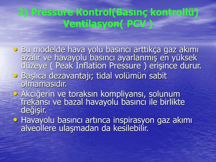 2) Pressure Kontrol(Basınç kontrollü) Ventilasyon( PCV )