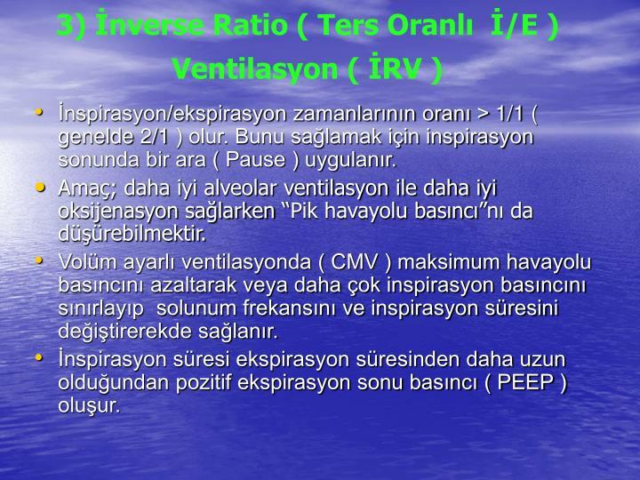 3) İnverse Ratio ( Ters Oranlı  İ/E ) Ventilasyon ( İRV )