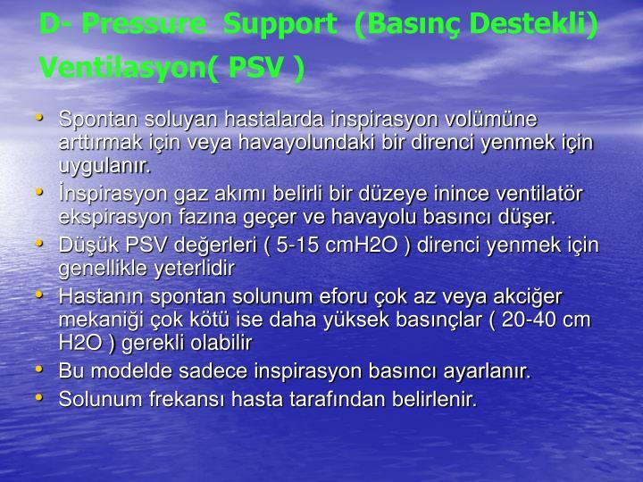 D- Pressure  Support  (Basınç Destekli)  Ventilasyon( PSV )