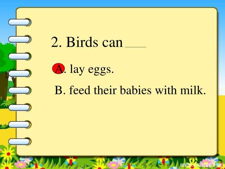 2. Birds can