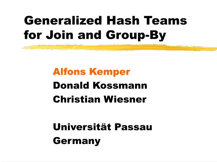 Generalized hash teams for join and group by