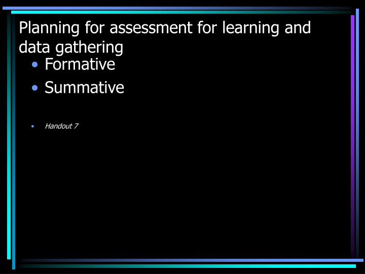 Planning for assessment for learning and data gathering
