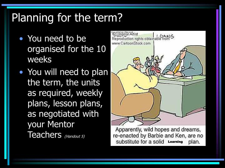 Planning for the term?