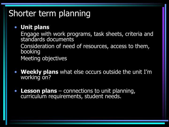 Shorter term planning