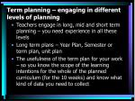 term planning engaging in different levels of planning