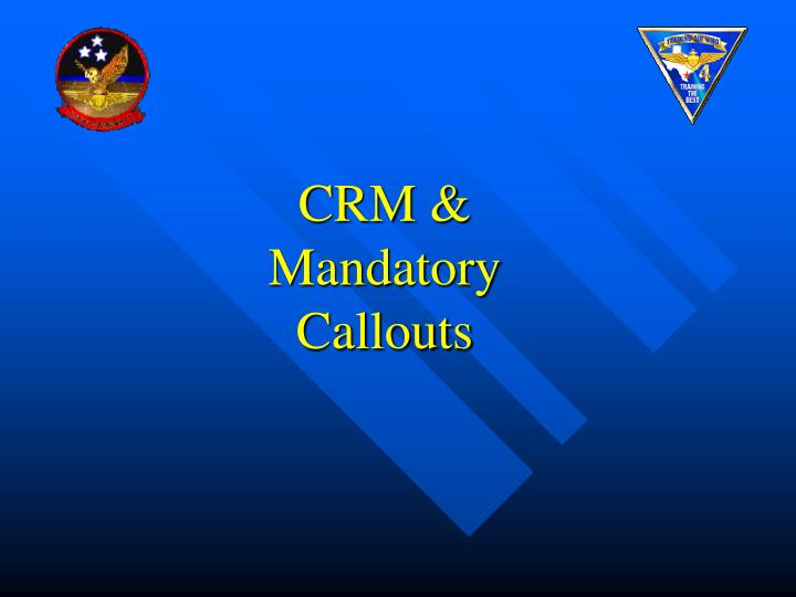 CRM &      Mandatory Callouts