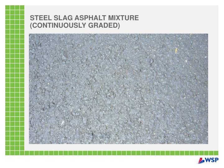 STEEL SLAG ASPHALT MIXTURE (CONTINUOUSLY GRADED)