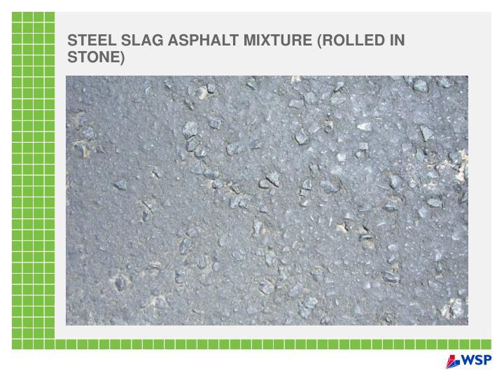 STEEL SLAG ASPHALT MIXTURE (ROLLED IN STONE)