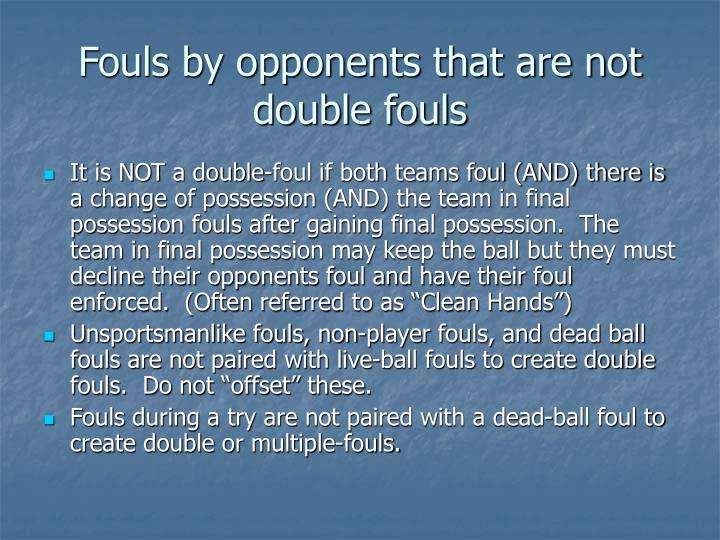 Fouls by opponents that are not double fouls
