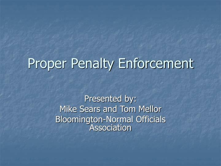 proper penalty enforcement