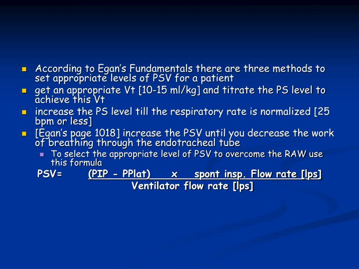 According to Egan's Fundamentals there are three methods to set appropriate levels of PSV for a pa...