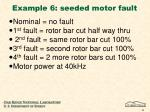 example 6 seeded motor fault