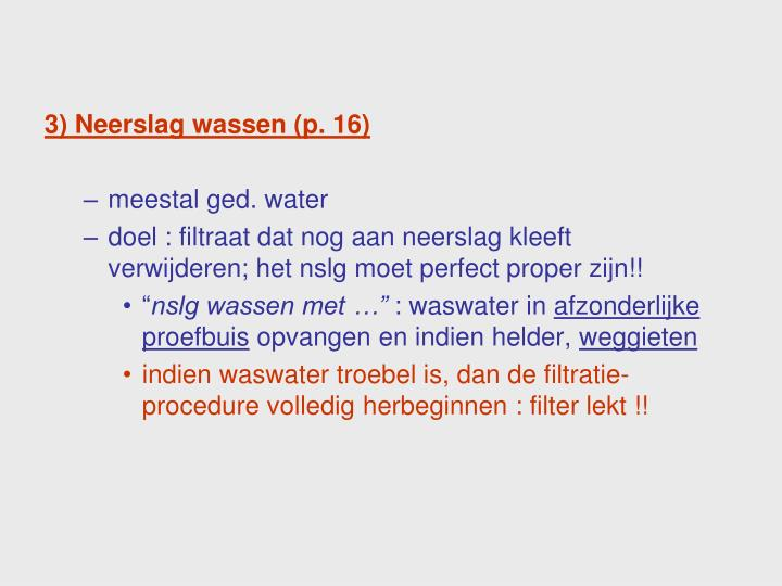 3) Neerslag wassen (p. 16)