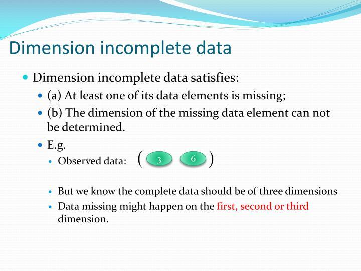 Dimension incomplete data