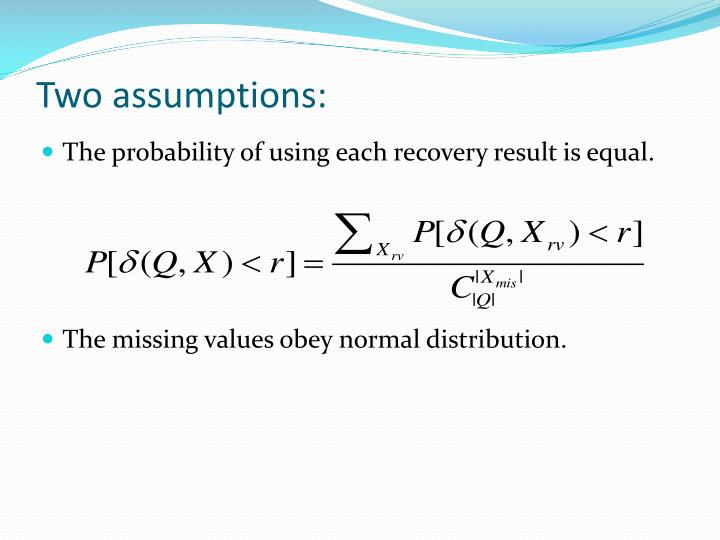 Two assumptions: