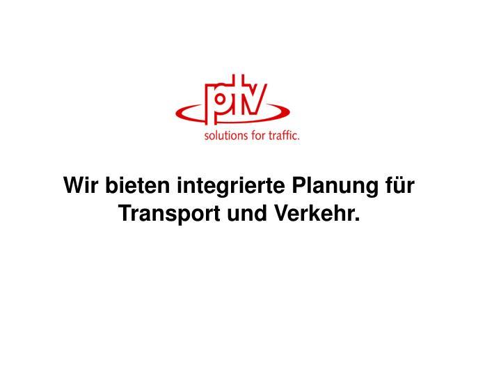 Wir bieten integrierte Planung für Transport und Verkehr.