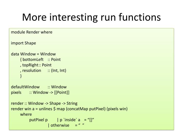 More interesting run functions