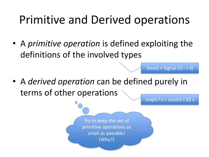 Primitive and derived operations