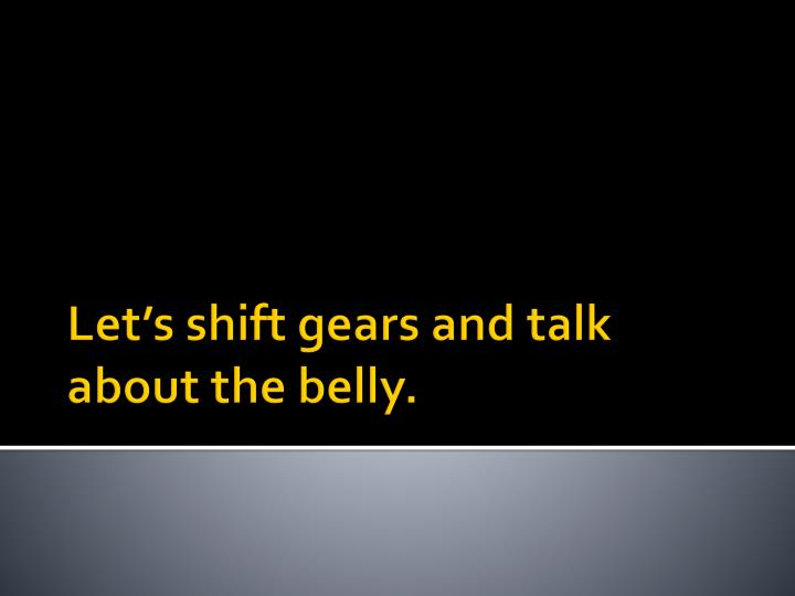 Let's shift gears and talk