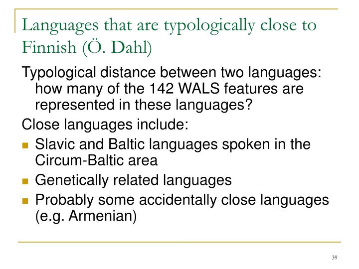 Languages that are typologically close to Finnish (Ö. Dahl)