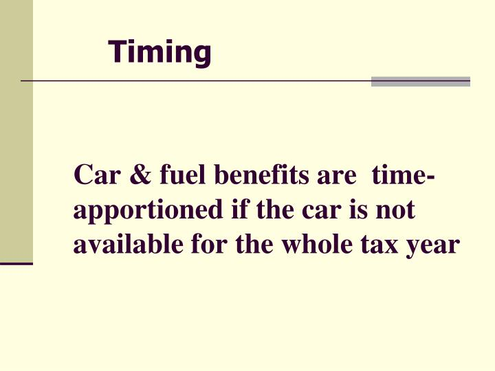 Car & fuel benefits are  time-apportioned if the car is not available for the whole tax year