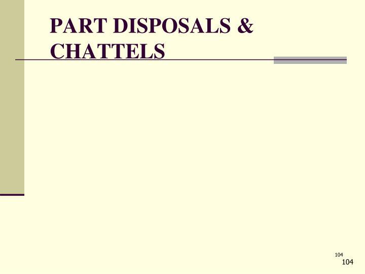 PART DISPOSALS & CHATTELS