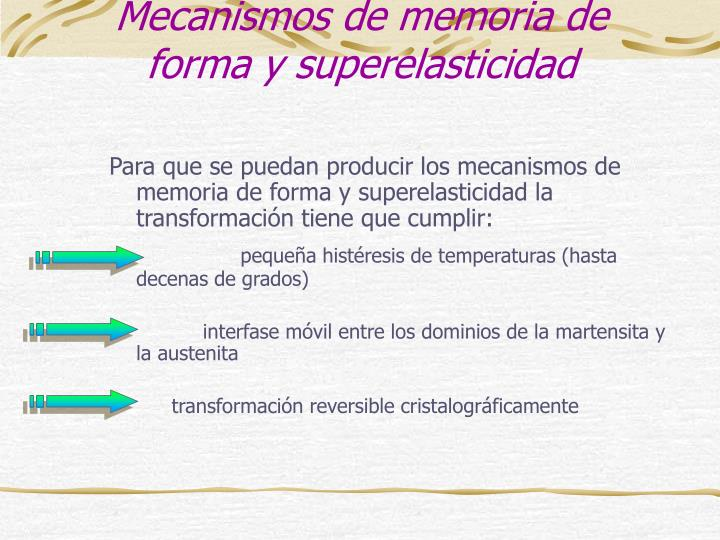 Para que se puedan producir los mecanismos de memoria de forma y superelasticidad la transformación tiene que cumplir: