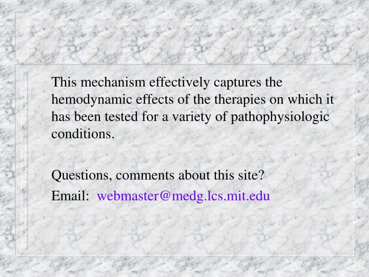 This mechanism effectively captures the  hemodynamic effects of the therapies on which it has been tested for a variety of pathophysiologic conditions.