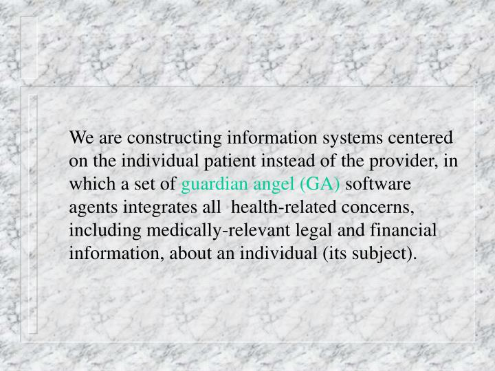 We are constructing information systems centered on the individual patient instead of the provider, in which a set of