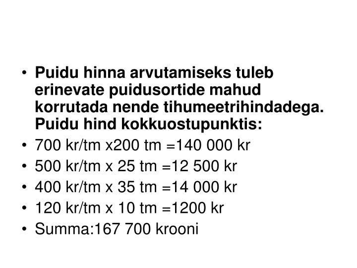 Puidu hinna arvutamiseks tuleb erinevate puidusortide mahud korrutada nende tihumeetrihindadega. Puidu hind kokkuostupunktis: