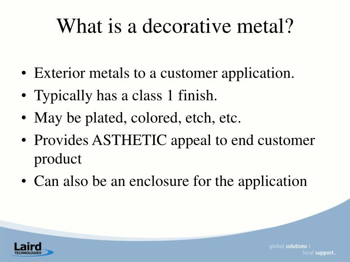 Exterior metals to a customer application.