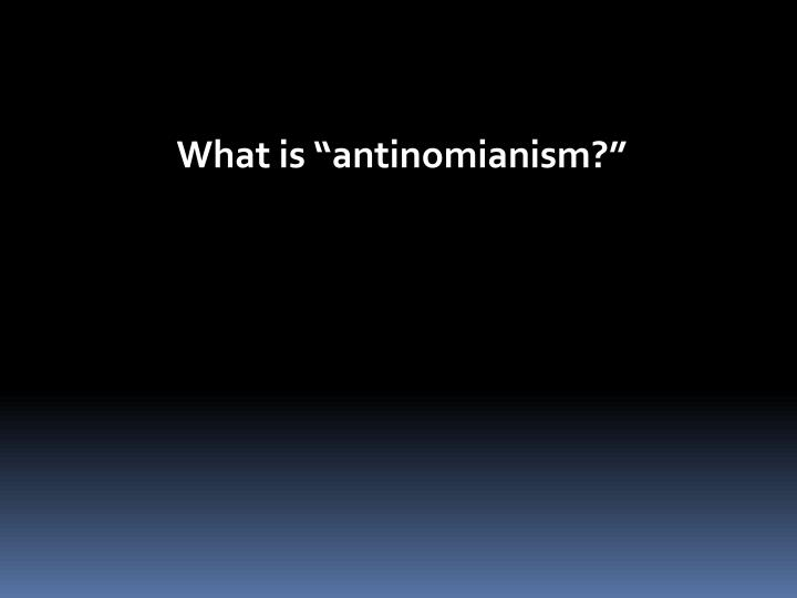 """What is """"antinomianism?"""""""