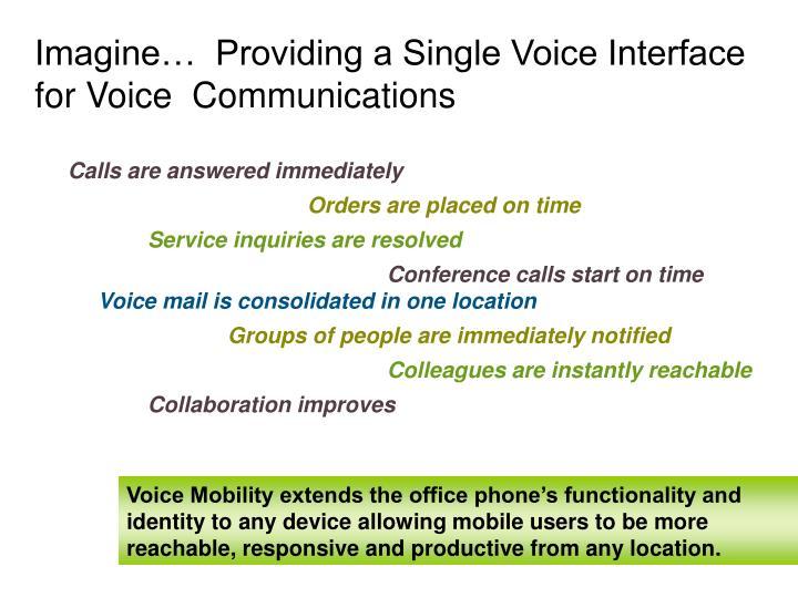 Imagine…  Providing a Single Voice Interface for Voice  Communications