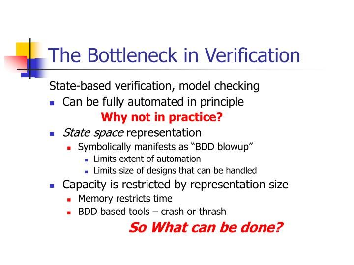 The Bottleneck in Verification
