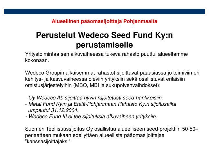 Perustelut Wedeco Seed Fund Ky:n perustamiselle