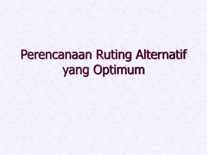 Perencanaan ruting alternatif yang optimum