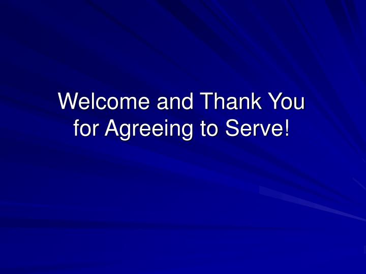 Welcome and thank you for agreeing to serve
