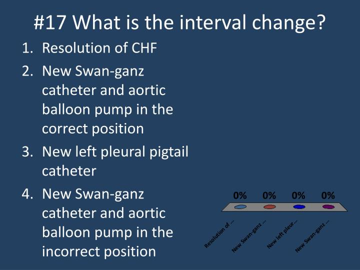 #17 What is the interval change?