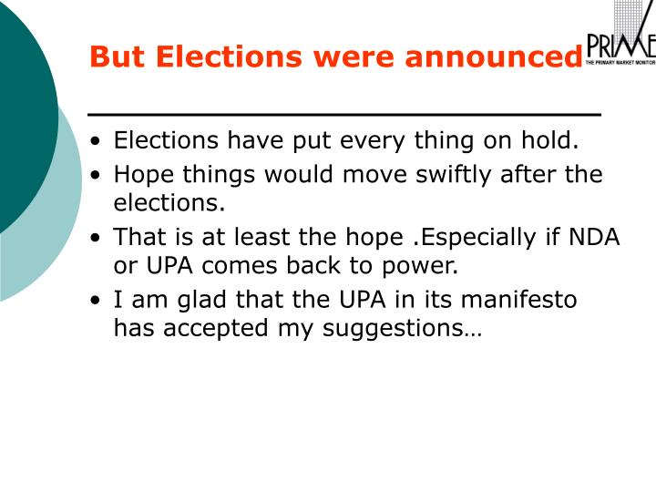 Elections have put every thing on hold.