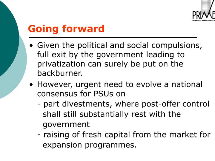 Given the political and social compulsions, full exit by the government leading to privatization can surely be put on the backburner.