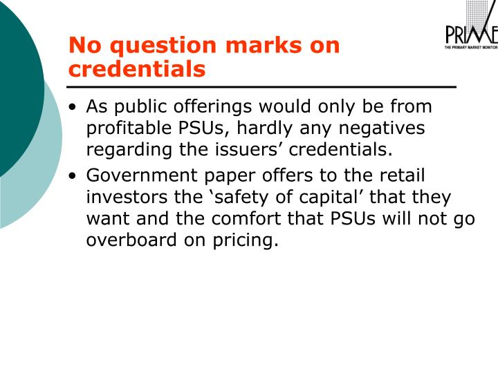 As public offerings would only be from profitable PSUs, hardly any negatives regarding the issuers' credentials.