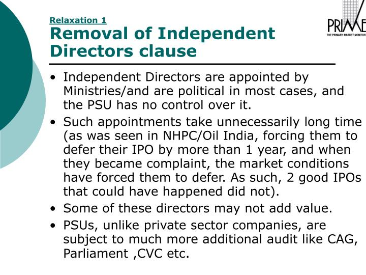 Independent Directors are appointed by  Ministries/and are political in most cases, and the PSU has no control over it.