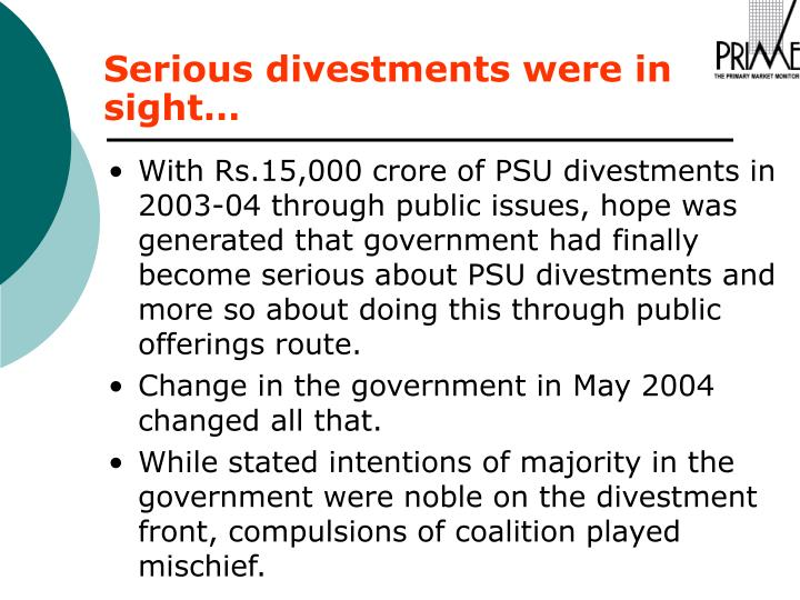 With Rs.15,000 crore of PSU divestments in 2003-04 through public issues, hope was generated that government had finally become serious about PSU divestments and more so about doing this through public offerings route.