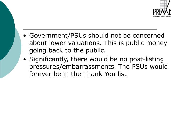 Government/PSUs should not be concerned about lower valuations. This is public money going back to the public.