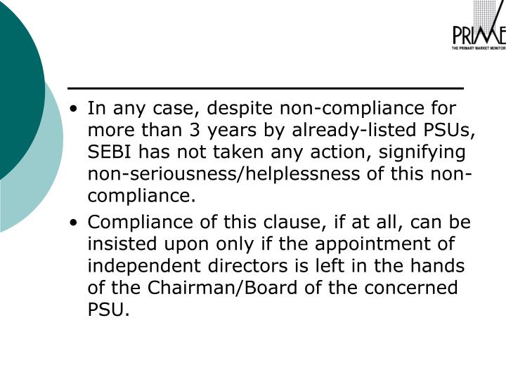 In any case, despite non-compliance for more than 3 years by already-listed PSUs, SEBI has not taken any action, signifying non-seriousness/helplessness of this non-compliance.