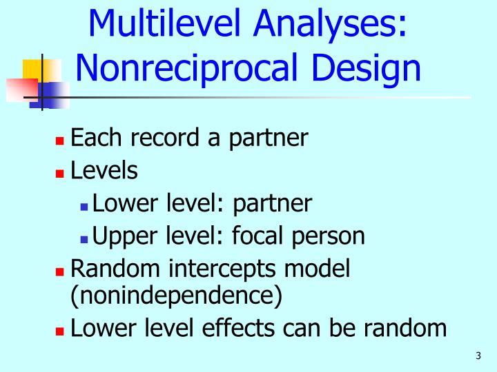 Multilevel Analyses: Nonreciprocal Design